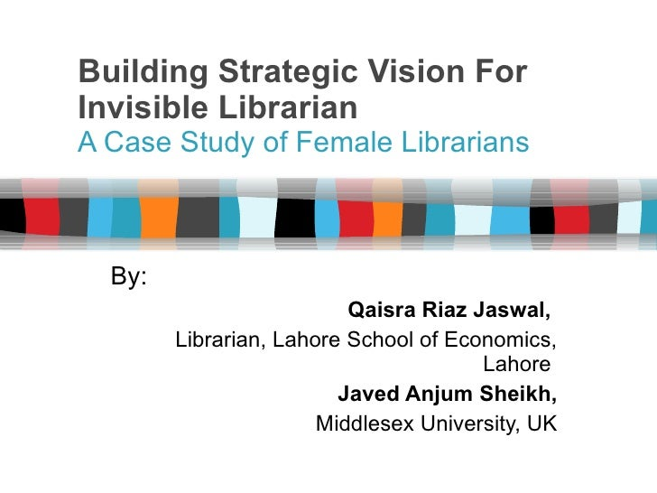 Building strategic vision for invisible librarians by Qaisara Riaz