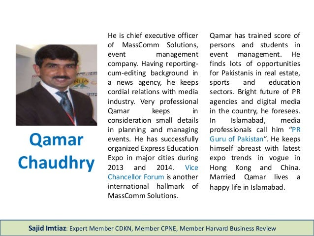 Qamar Chaudhry He is chief executive officer of MassComm Solutions, event management company. Having reporting- cum-editin...