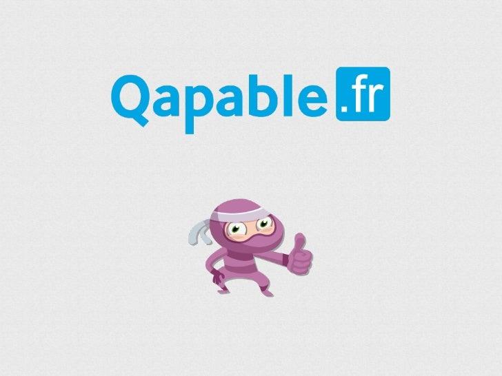 PRÉSENTATION GÉNÉRALE  Qapable, c'est...  ‣ Un site qui met en relation des    personnes qui ont des tâches à    effectuer...