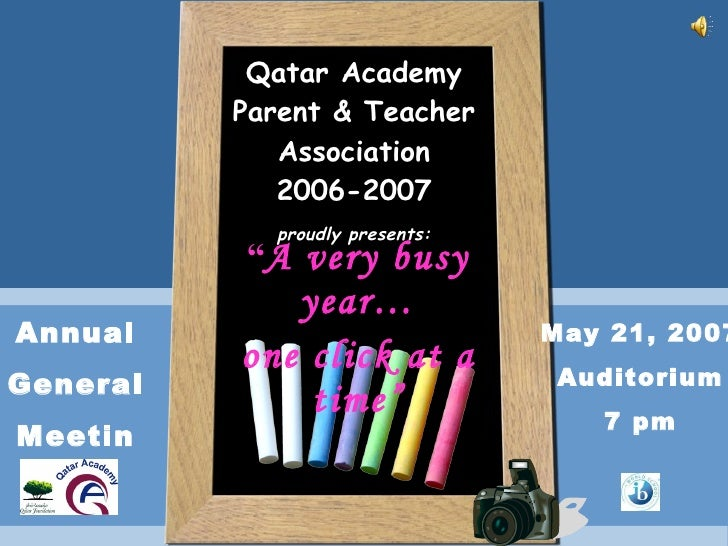"Qatar Academy Parent & Teacher Association 2006-2007 proudly presents: "" A very busy year… one click at a time"" Annual Gen..."
