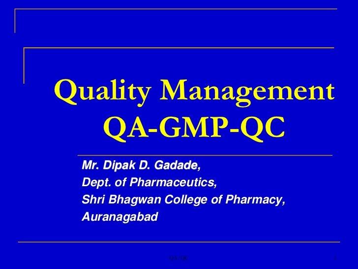 QA/QC<br />1<br />Quality ManagementQA-GMP-QC<br />Mr. Dipak D. Gadade, <br />Dept. of Pharmaceutics,<br />Shri Bhagwan Co...
