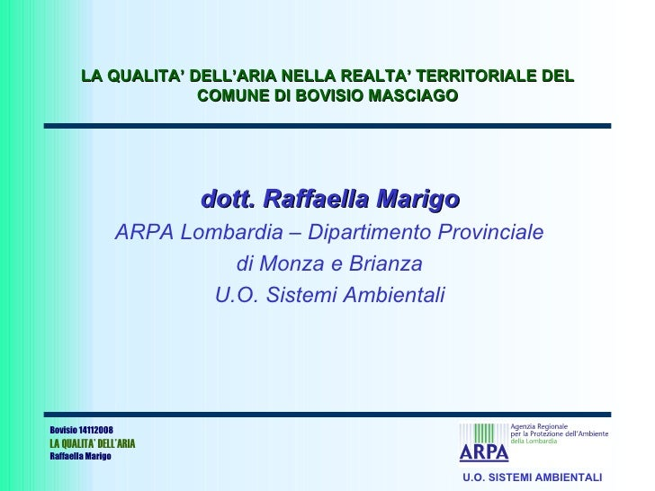dott. Raffaella Marigo ARPA Lombardia – Dipartimento Provinciale di Monza e Brianza U.O. Sistemi Ambientali LA QUALITA' DE...