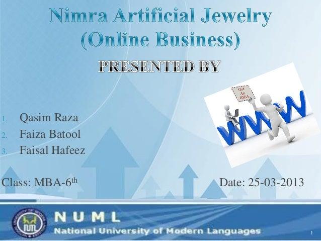 1. Qasim Raza2. Faiza Batool3. Faisal HafeezClass: MBA-6th Date: 25-03-20131