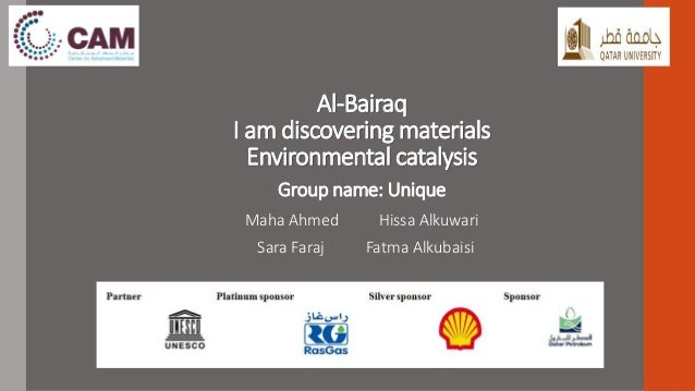 Al-Bairaq I am discovering materials Environmental catalysis Group name: Unique Maha Ahmed Hissa Alkuwari Sara Faraj Fatma...
