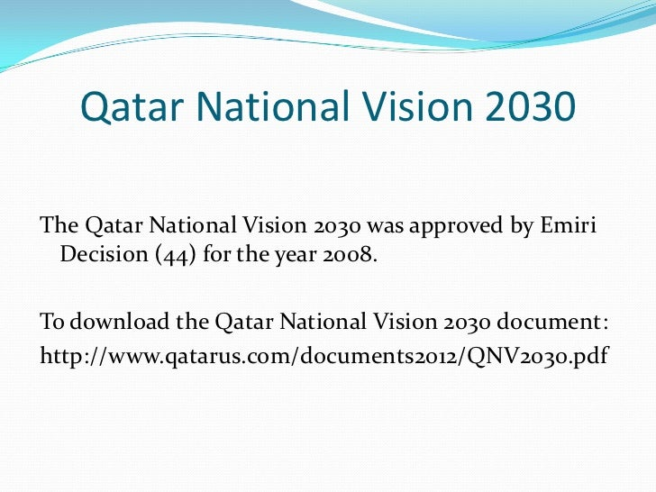 qatar national vision 2030 Doha, qatar – dr ibrahim b ibrahim, secretary general of the general secretariat for development planning and economic advisor to his highness the emir sheikh hamad bin khalifa al thani, has been invited by carnegie mellon university in qatar to deliver a lecture on the qatar national vision 2030 and the implementation of the national development strategy.