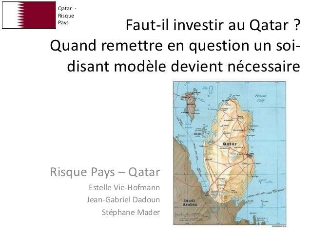 Qatar - Risque Pays          Faut-il investir au Qatar ?Quand remettre en question un soi-  disant modèle devient nécessai...