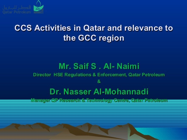 CCS Activities in Qatar and relevance toCCS Activities in Qatar and relevance tothe GCC regionthe GCC regionMr. Saif S . A...