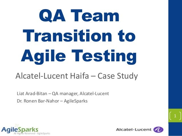 All Rights Reserved - AgileSparksQA TeamTransition toAgile TestingAlcatel-Lucent Haifa – Case StudyLiat Arad-Bitan – QA ma...
