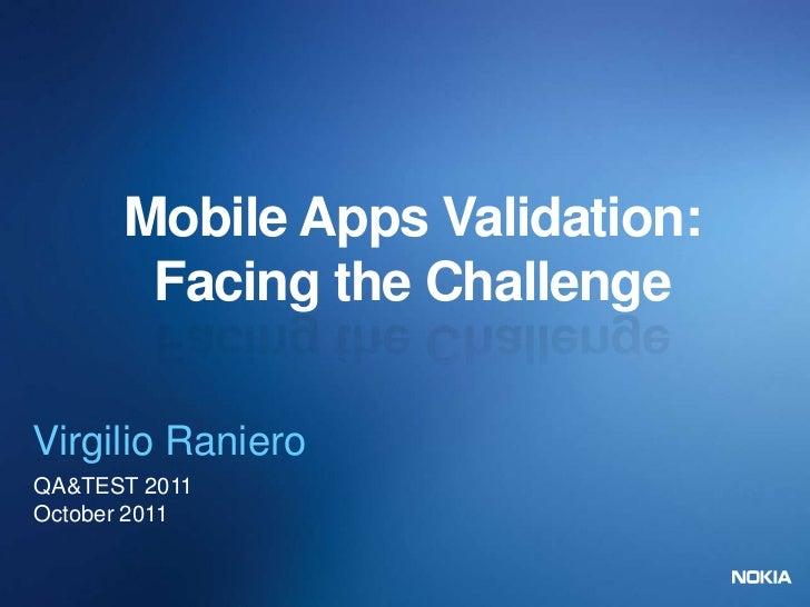 Mobile Apps Validation:       Facing the ChallengeVirgilio RanieroQA&TEST 2011October 2011