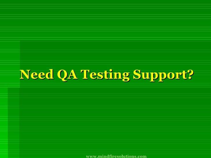 Need QA Testing Support? www.mindfiresolutions.com