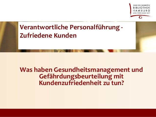 Was haben Gesundheitsmanagement und Gefährdungsbeurteilung mit Kundenzufriedenheit zu tun? Verantwortliche Personalführung...