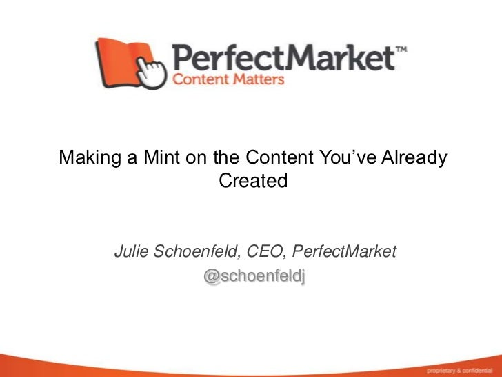 Making a Mint on the Content You've Already Created<br />Julie Schoenfeld, CEO, PerfectMarket<br />@schoenfeldj<br />