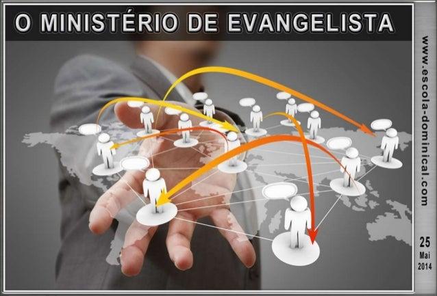  O ministério de evangelista é dado por Deus à Igreja como um dom valioso.  Por isso, o estudaremos procurando vislumbra...