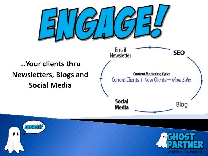 …Your clients thruNewsletters, Blogs and    Social Media