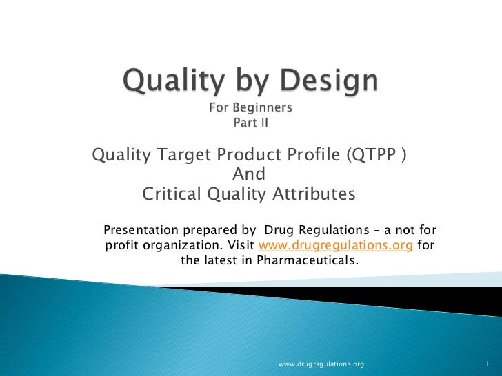 Quality Target Product Profile (QTPP )                 And      Critical Quality Attributes Presentation prepared by Drug ...