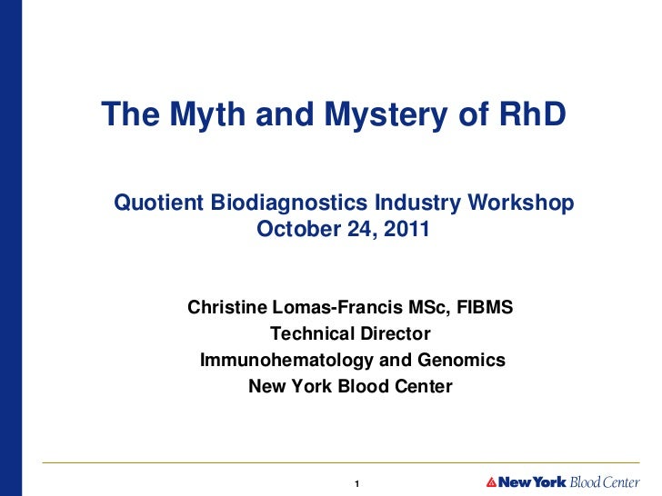 The Myth and Mystery of RhDQuotient Biodiagnostics Industry Workshop             October 24, 2011      Christine Lomas-Fra...
