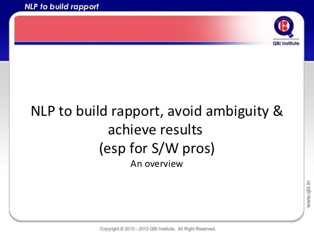 NLP to build rapport NLP to build rapport, avoid ambiguity &              achieve results            (esp for S/W pros)   ...