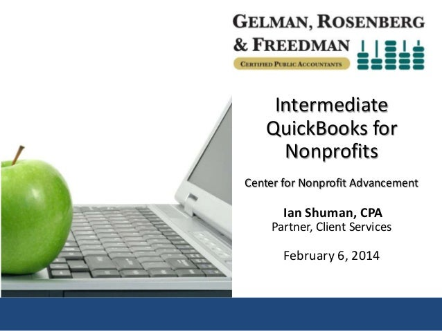 Intermediate QuickBooks for Nonprofits Center for Nonprofit Advancement  Ian Shuman, CPA Partner, Client Services  Februar...