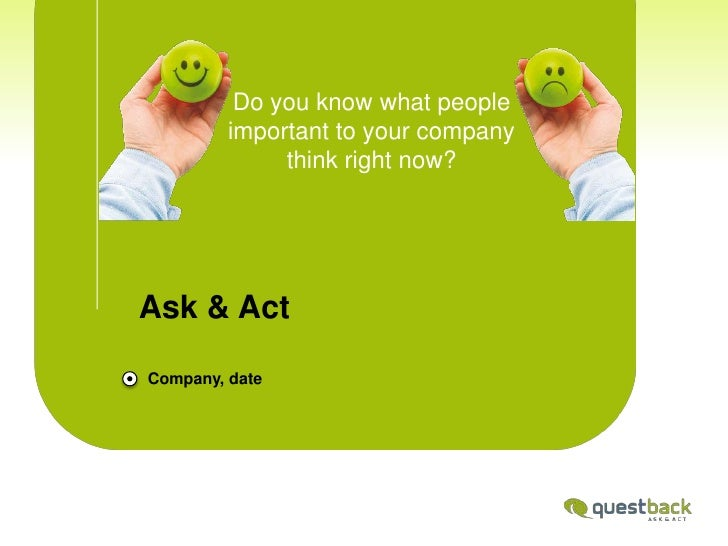 Do you know what people important to your company think right now?<br />Ask & Act<br />Company, date<br />