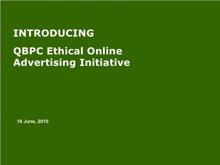 Introducing QBPC Ethical Online Advertising Initiative 18 June, 2010 INTRODUCING  QBPC Ethical Online Advertising Initiative