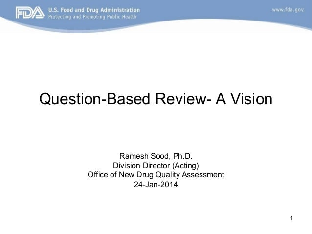 Question-Based Review- A Vision  Ramesh Sood, Ph.D. Division Director (Acting) Office of New Drug Quality Assessment 24-Ja...