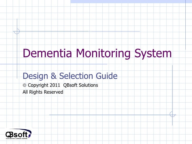 Dementia Monitoring System Design & Selection Guide    Copyright 2011  QBsoft Solutions All Rights Reserved