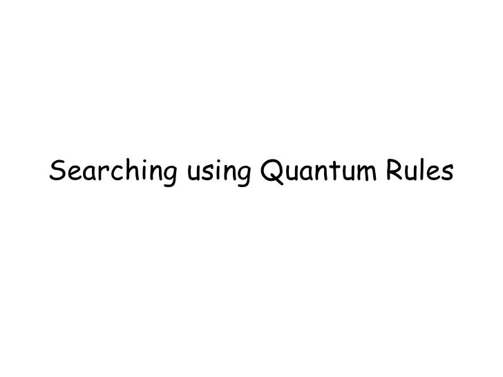 Searching using Quantum Rules