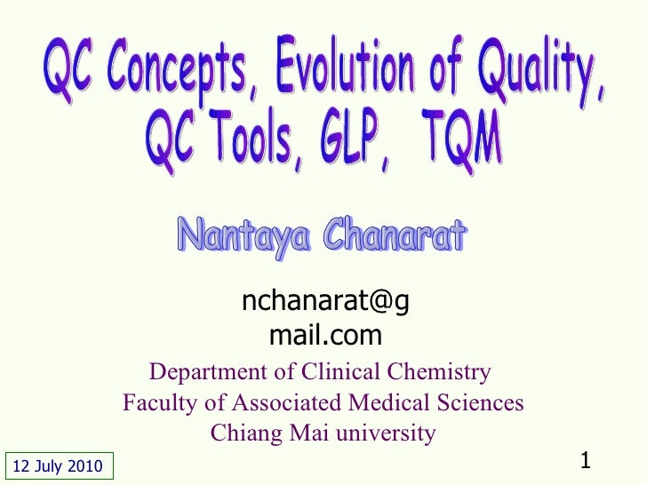 QC Concepts, Evolution of Quality,  QC Tools, GLP,  TQM Nantaya Chanarat Department of Clinical Chemistry  Faculty of Asso...