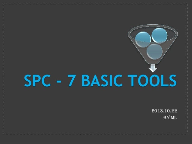 SPC - 7 BASIC TOOLS 2013.10.22 By ML
