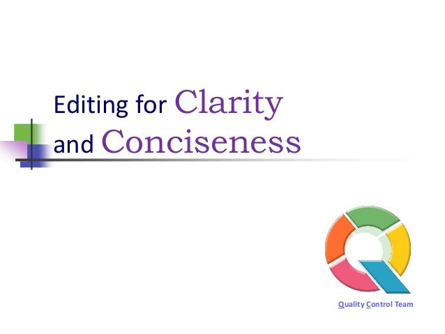 Editing for Clarityand Conciseness                      Quality Control Team