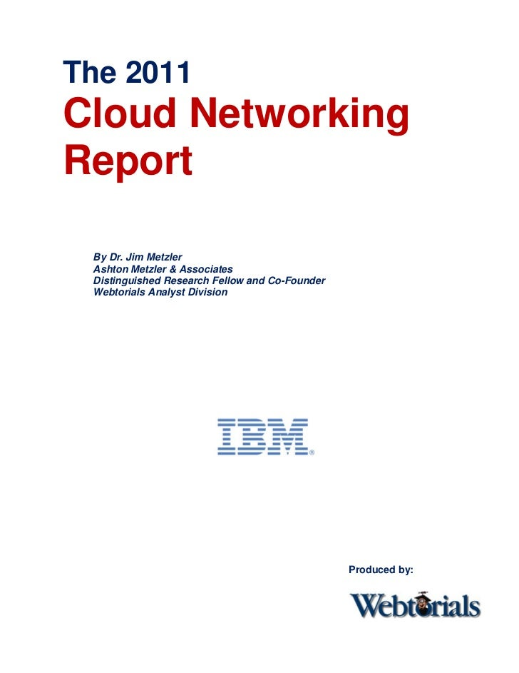 The 2011Cloud NetworkingReport By Dr. Jim Metzler Ashton Metzler & Associates Distinguished Research Fellow and Co-Founder...
