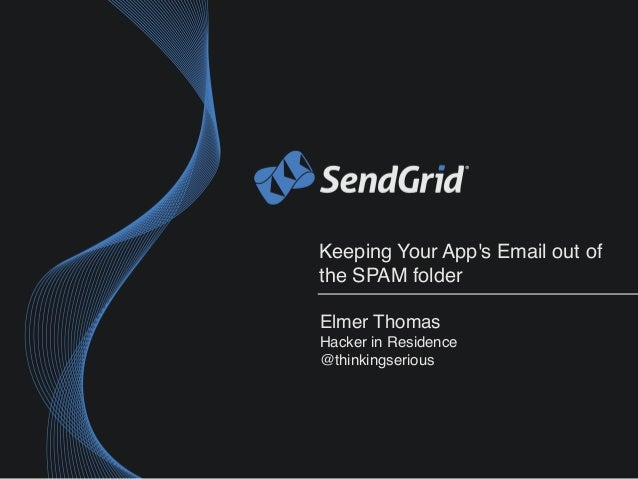 Keeping Your App's Email out of the SPAM folder Elmer Thomas Hacker in Residence @thinkingserious