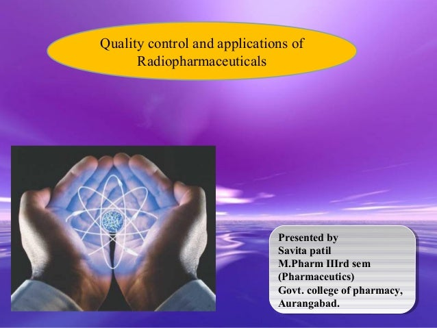 Quality control and applications of      Radiopharmaceuticals                                Presented by                 ...