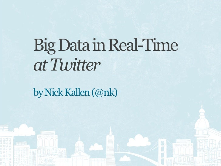 Big Data in Real-Time at Twitter by Nick Kallen (@nk)
