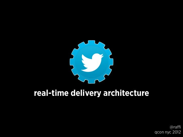 real-time delivery architecture                                         @raffi                                  qcon nyc 2...