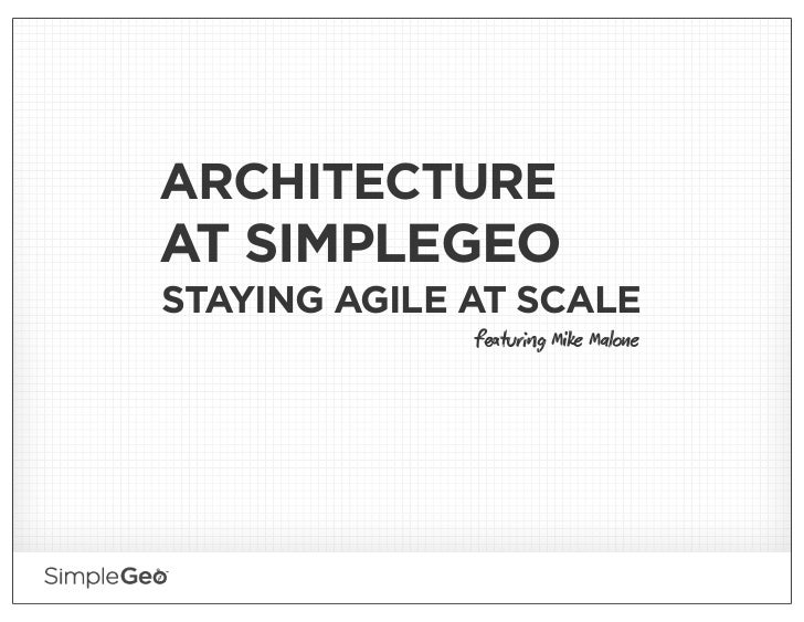 ARCHITECTUREAT SIMPLEGEOSTAYING AGILE AT SCALE              fturg Mike Male