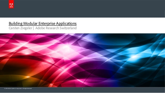 © 2014 Adobe Systems Incorporated. All Rights Reserved. Building Modular Enterprise Applications Carsten Ziegeler | Adobe ...