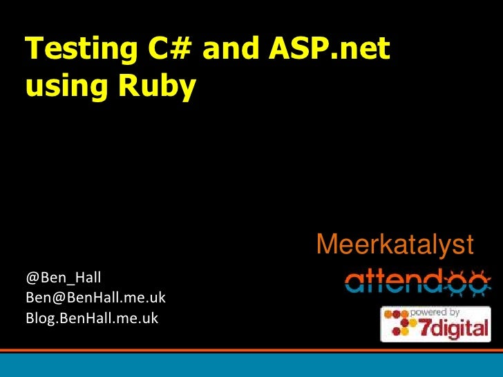 Testing C# and ASP.net using Ruby<br />Meerkatalyst<br />@Ben_HallBen@BenHall.me.ukBlog.BenHall.me.uk<br />