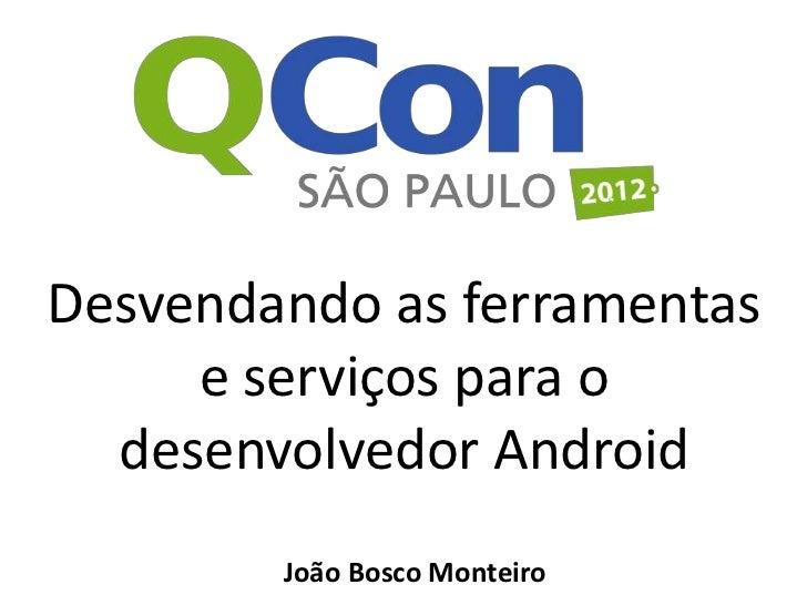 Desvendando as ferramentas e serviços para o desenvolvedor Android