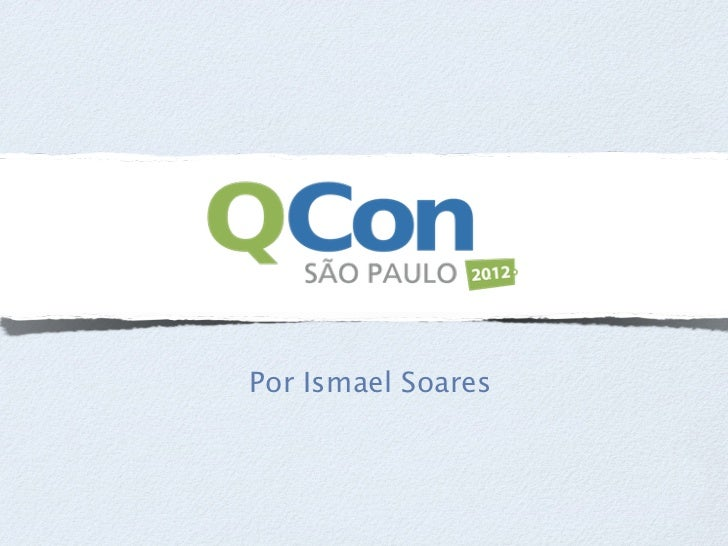 O que vi na QCon 2012 São Paulo