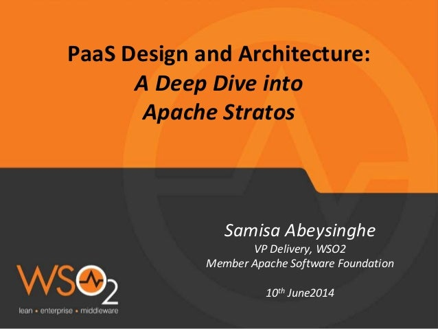 PaaS Design and Architecture: A Deep Dive into Apache Stratos Samisa Abeysinghe VP Delivery, WSO2 Member Apache Software F...