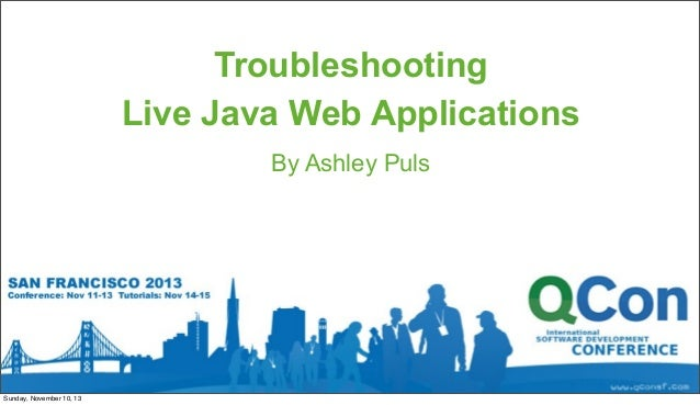 Troubleshooting Live Java Web Applications By Ashley Puls  Sunday, November 10, 13