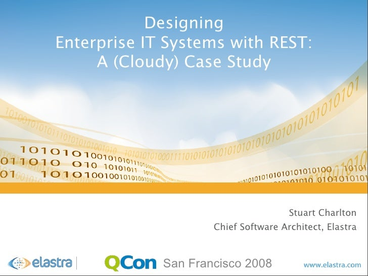 Designing Enterprise IT Systems with REST:      A (Cloudy) Case Study                                           Stuart Cha...