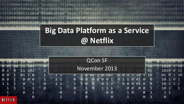QCon SF 2013 - Netflix Data Platform as a Service