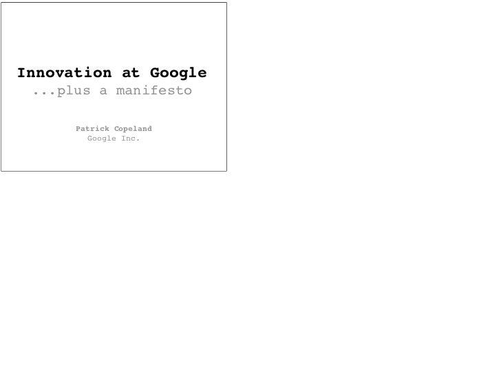 Innovation at Google ...plus a manifesto      Patrick Copeland        Google Inc.