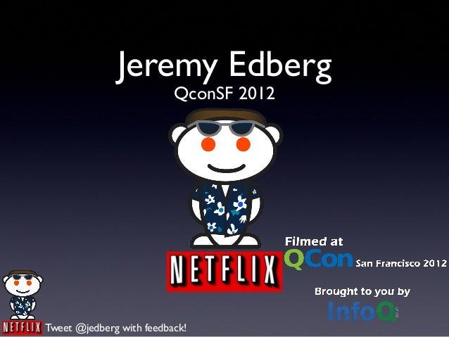 Jeremy Edberg                          QconSF 2012Tweet @jedberg with feedback!