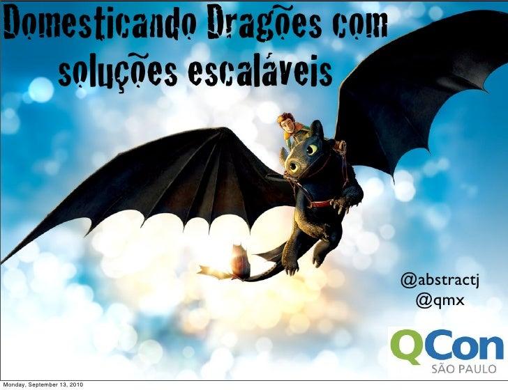 Qconsp   domesticando dragoes com soluções escaláveis