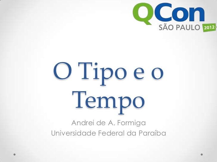 O Tipo e o Tempo     Andrei de A. FormigaUniversidade Federal da Paraíba