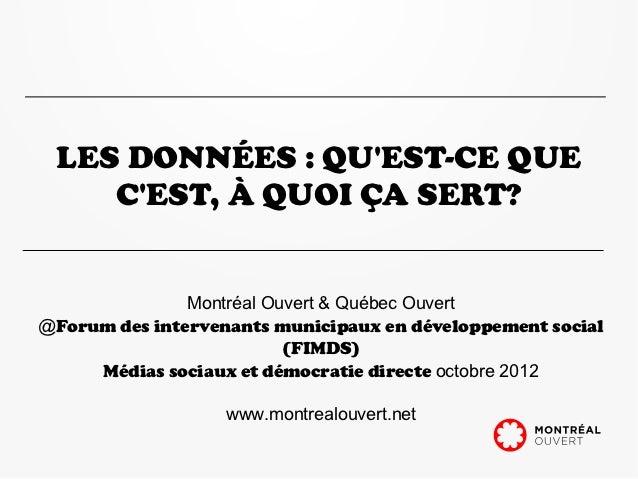 LES DONNÉES : QUEST-CE QUE    CEST, À QUOI ÇA SERT?               Montréal Ouvert & Québec Ouvert@Forum des intervenants m...