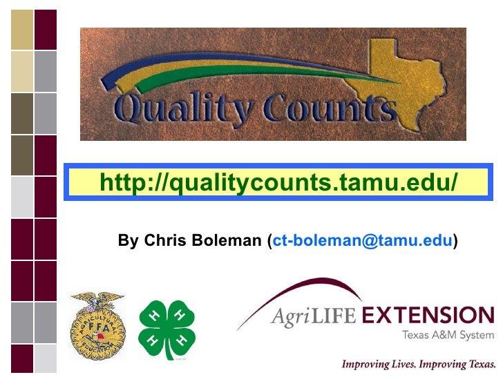 http://qualitycounts.tamu.edu/ By Chris Boleman ( [email_address] )